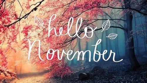 Hello november, Goodbye October
