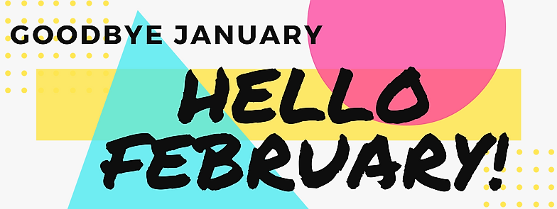 Goodbye January, Hello February